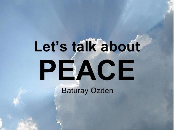 Let's talk about PEACE Baturay Özden