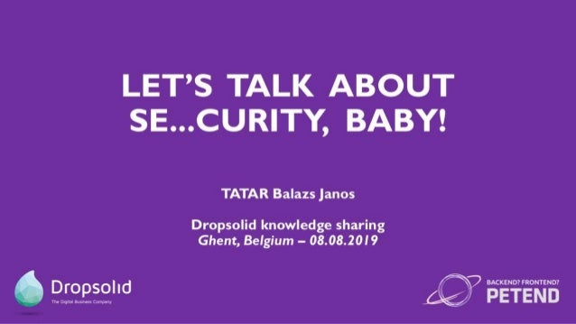 Let's talk about se...curity, baby! - Knowledge sharing session at Dropsolid - 08/08/2019