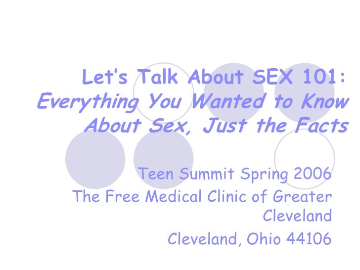 Let's Talk About SEX 101: Everything You Wanted to Know     About Sex, Just the Facts             Teen Summit Spring 2006 ...