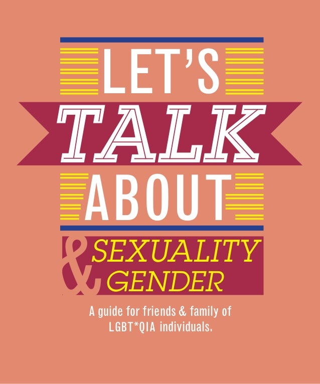 LET'STALKABOUT&SEXUALITY    GENDERA guide for friends & family of    LGBT *QIA individuals.