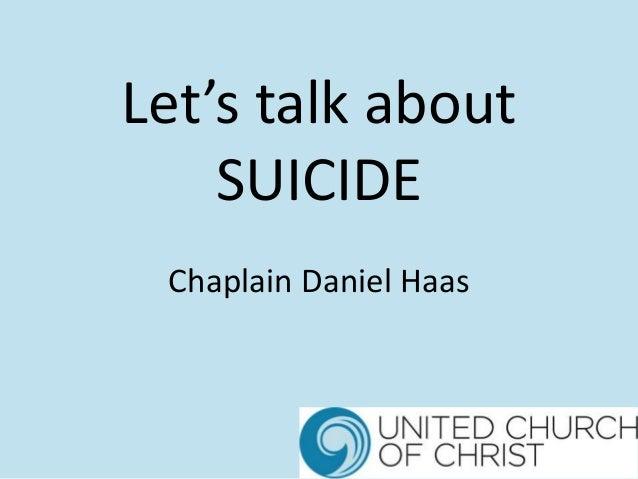 Let's talk about SUICIDE Chaplain Daniel Haas