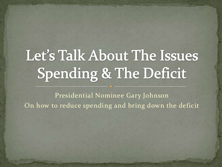 Presidential Nominee Gary JohnsonOn how to reduce spending and bring down the deficit