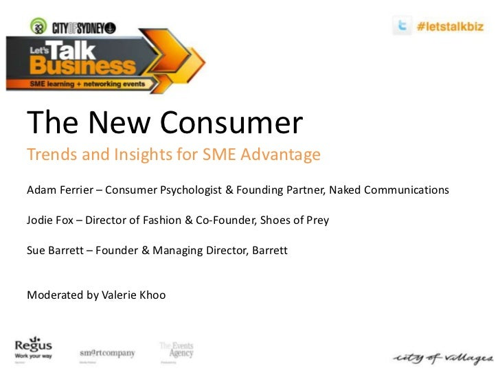 The New Consumer<br />Trends and Insights for SME Advantage<br />Adam Ferrier – Consumer Psychologist & Founding Partner, ...