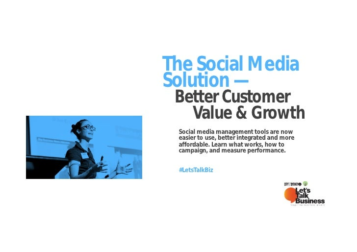 The Social MediaSolution — Better Customer   Value & Growth Social media management tools are now easier to use, better in...