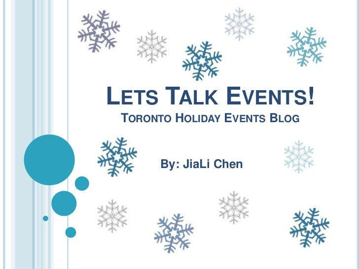 LETS TALK EVENTS! TORONTO HOLIDAY EVENTS BLOG      By: JiaLi Chen