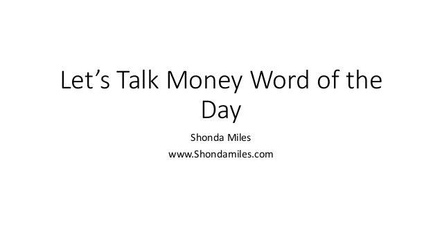 Let's Talk Money Word of the Day Shonda Miles www.Shondamiles.com