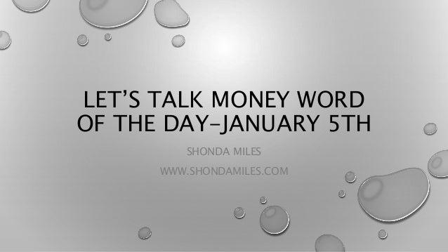 LET'S TALK MONEY WORD OF THE DAY-JANUARY 5TH SHONDA MILES WWW.SHONDAMILES.COM