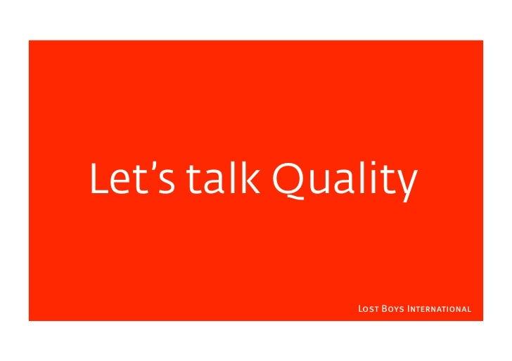 Let's talk Quality                Lost Boys International