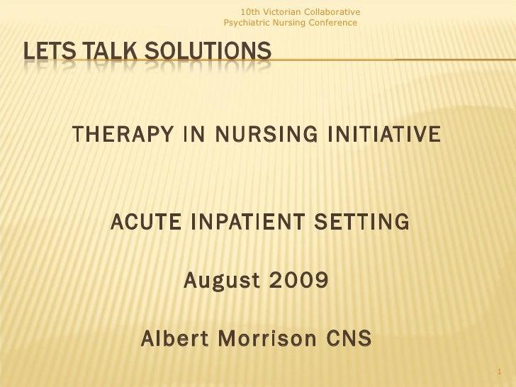 <ul><li>THERAPY IN NURSING INITIATIVE  </li></ul><ul><li>ACUTE INPATIENT SETTING </li></ul><ul><li>August 2009  </li></ul>...