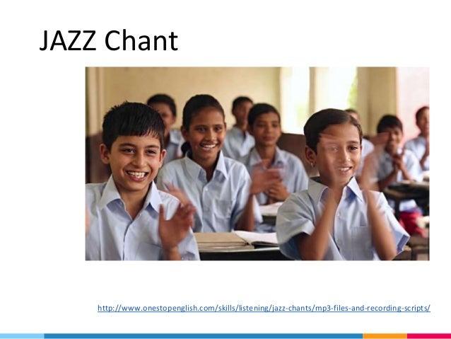 JAZZ Chant http://www.onestopenglish.com/skills/listening/jazz-chants/mp3-files-and-recording-scripts/