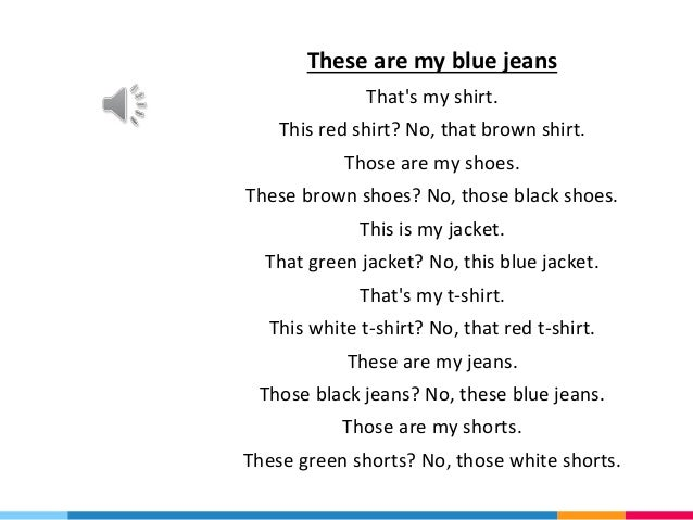 These are my blue jeans That's my shirt. This red shirt? No, that brown shirt. Those are my shoes. These brown shoes? No, ...
