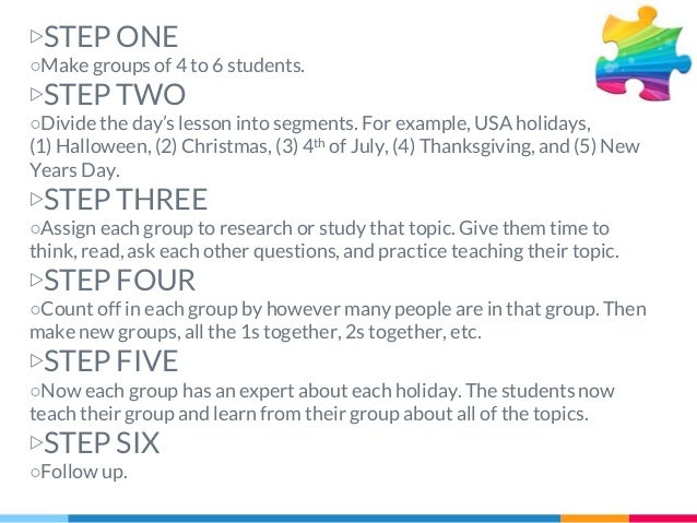 ▷STEP ONE ○Make groups of 4 to 6 students. ▷STEP TWO ○Divide the day's lesson into segments. For example, USA holidays, (1...