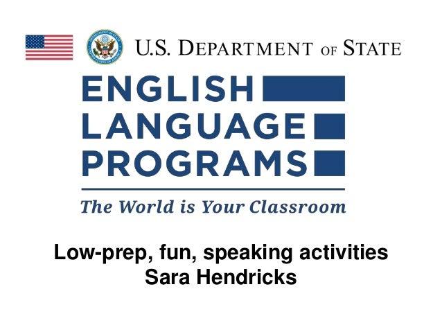 Low-prep, fun, speaking activities Sara Hendricks