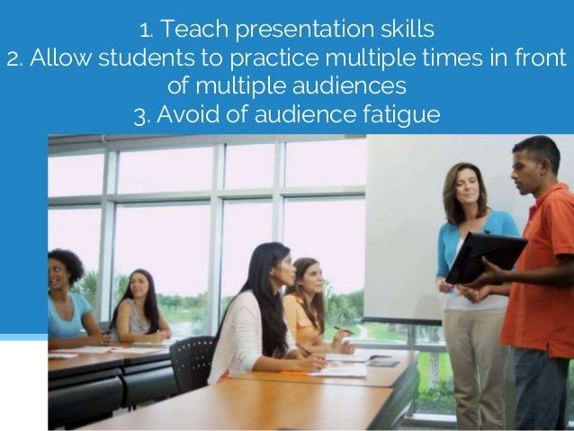 1. Teach presentation skills 2. Allow students to practice multiple times in front of multiple audiences 3. Avoid of audie...