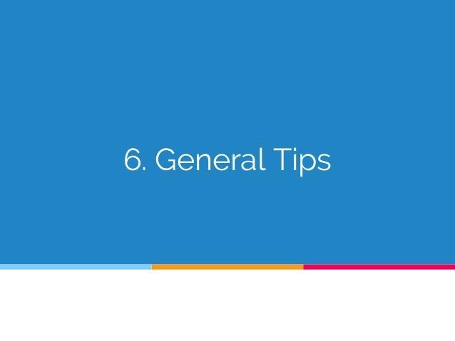 6. General Tips