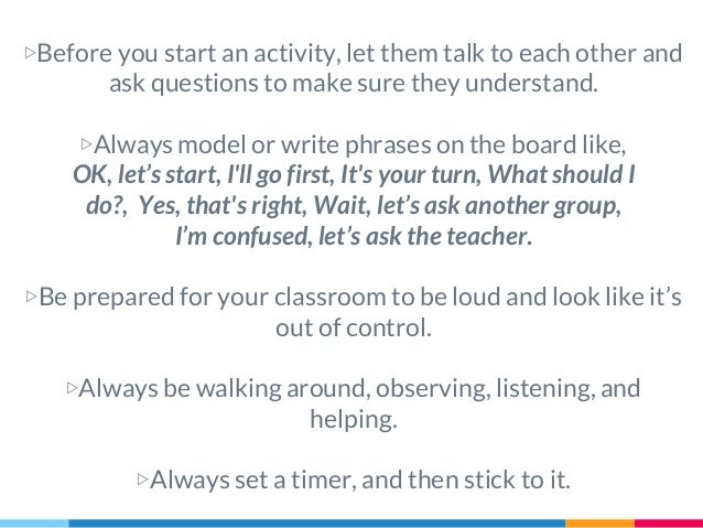▷Before you start an activity, let them talk to each other and ask questions to make sure they understand. ▷Always model o...