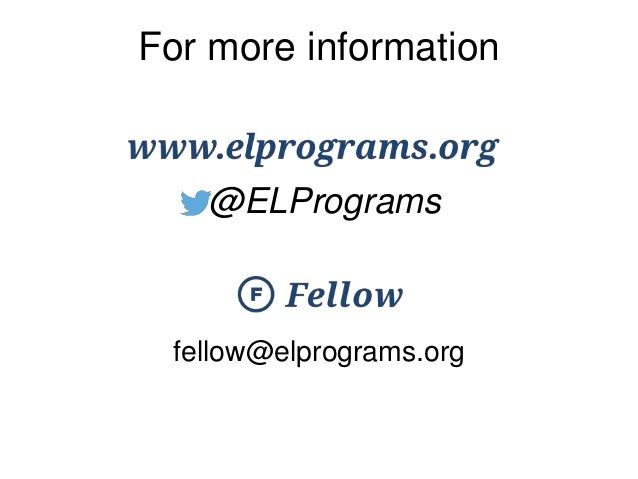fellow@elprograms.org @ELPrograms For more information