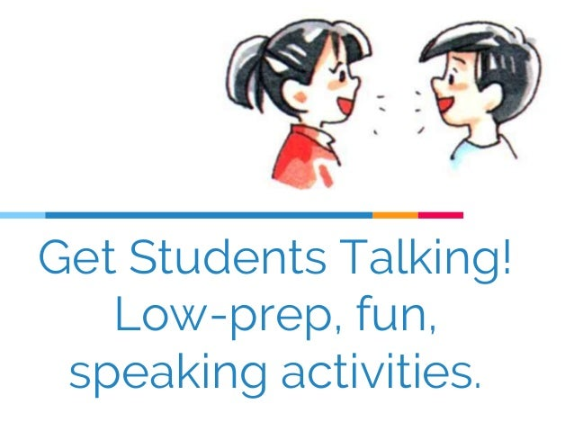 Get Students Talking! Low-prep, fun, speaking activities.