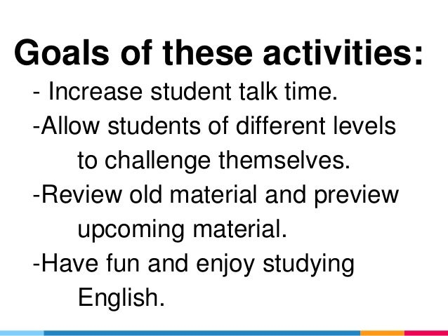 - Increase student talk time. -Allow students of different levels to challenge themselves. -Review old material and previe...