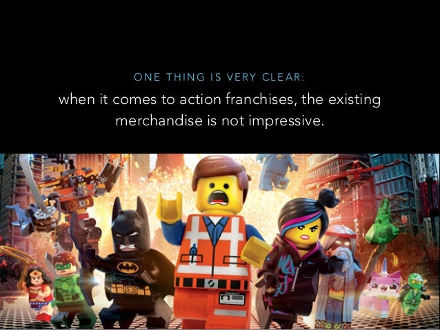 O N E T H I N G I S V E RY C L E A R : when it comes to action franchises, the existing merchandise is not impressive.