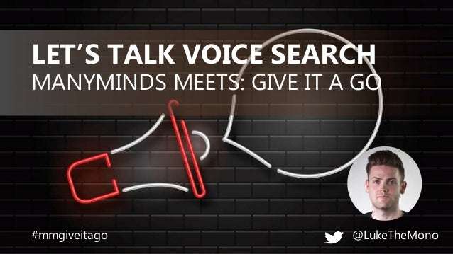 MANYMINDS MEETS: GIVE IT A GO LET'S TALK VOICE SEARCH @LukeTheMono#mmgiveitago