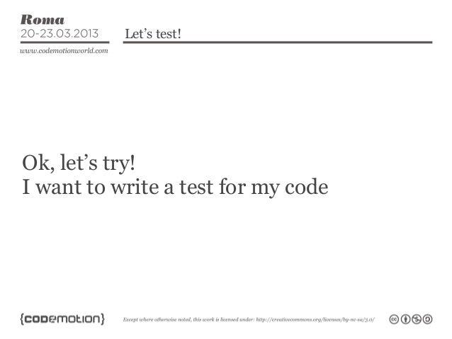 Let's test!Ok, let's try!I want to write a test for my code
