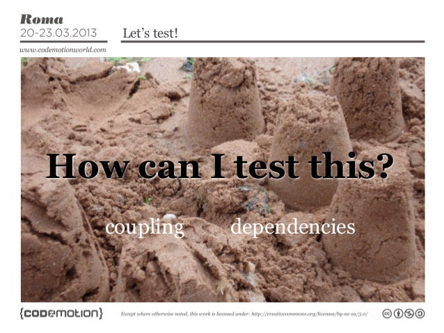 Let's test!Contents...  How can I test this?         coupling           dependencies