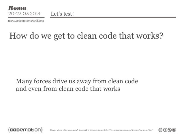 Let's test!How do we get to clean code that works? Many forces drive us away from clean code and even from clean code that...