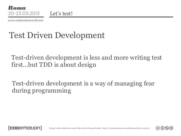 Let's test!Test Driven DevelopmentTest-driven development is less and more writing testfirst...but TDD is about designTest...