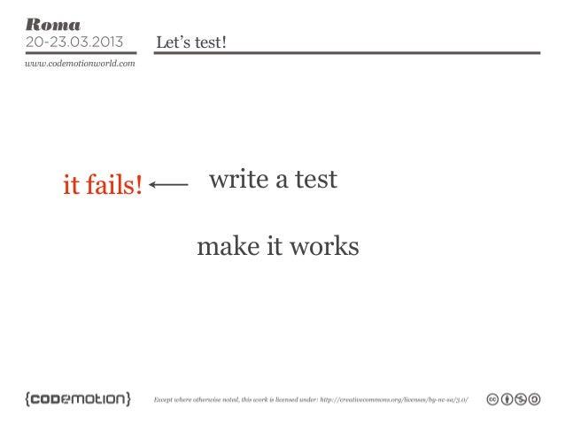 Let's test!it fails!           write a test                  make it works