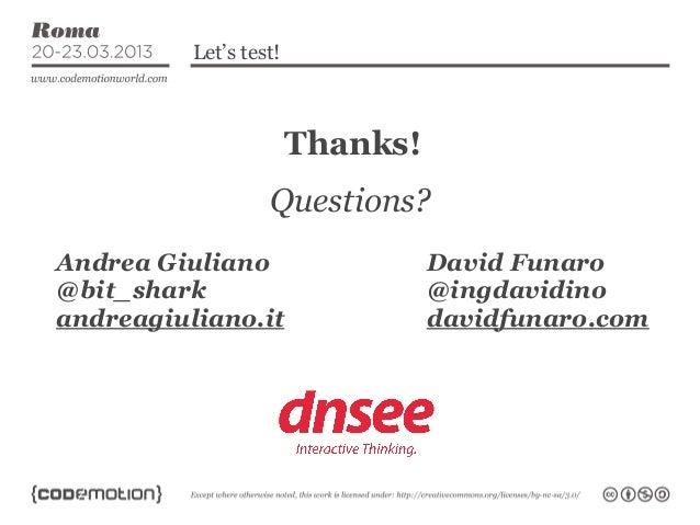 Let's test!                        Thanks!                   Questions?Andrea Giuliano                   David Funaro@bit_...