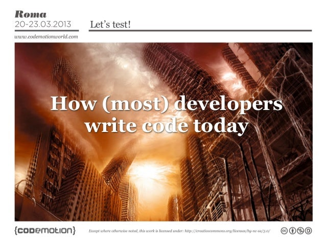 Let's test!How (most) developers  write code today
