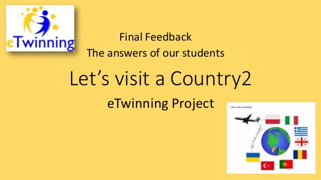 Let's visit a Country2 eTwinning Project Final Feedback The answers of our students