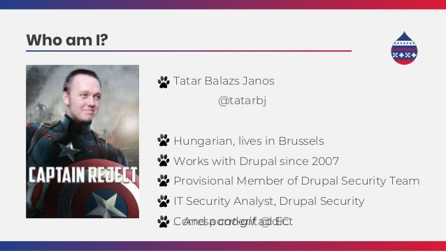 Who am I? Tatar Balazs Janos @tatarbj Hungarian, lives in Brussels Works with Drupal since 2007 Provisional Member of Drup...
