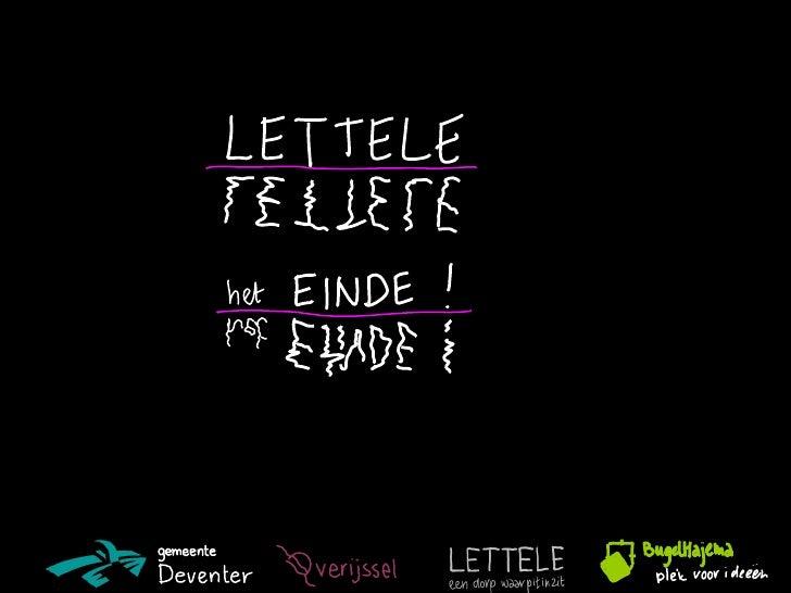 Inhoud presentatie• Even voorstellen• Plaatselijk Belang Lettele Linde Oude Molen• Lettele• De dorpsvisie• Lettele neemt d...