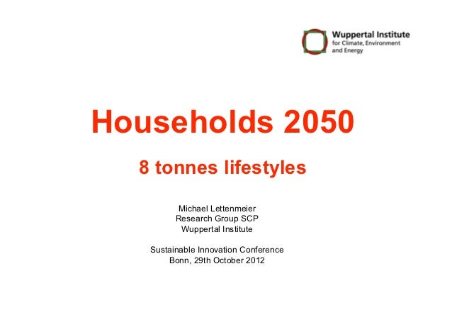 Households 2050  8 tonnes lifestyles         Michael Lettenmeier         Research Group SCP          Wuppertal Institute  ...