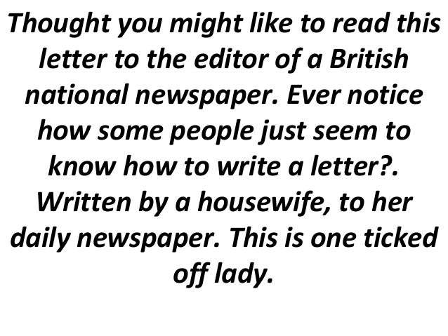 Thought you might like to read this letter to the editor of a British national newspaper. Ever notice how some people just...