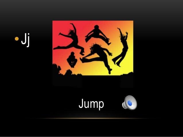•Jj      Jump