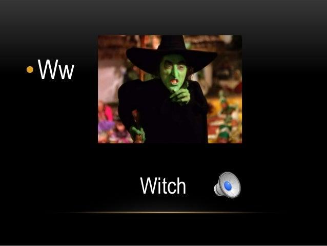 •Ww      Witch