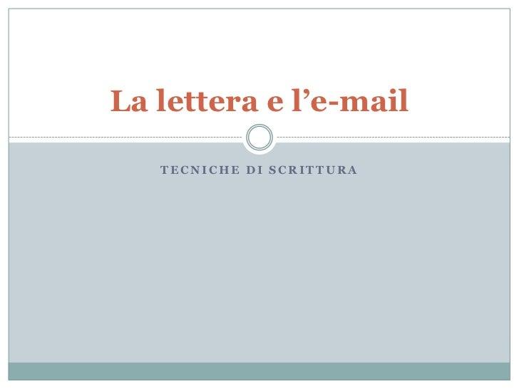 La lettera e l'e-mail   TECNICHE DI SCRITTURA