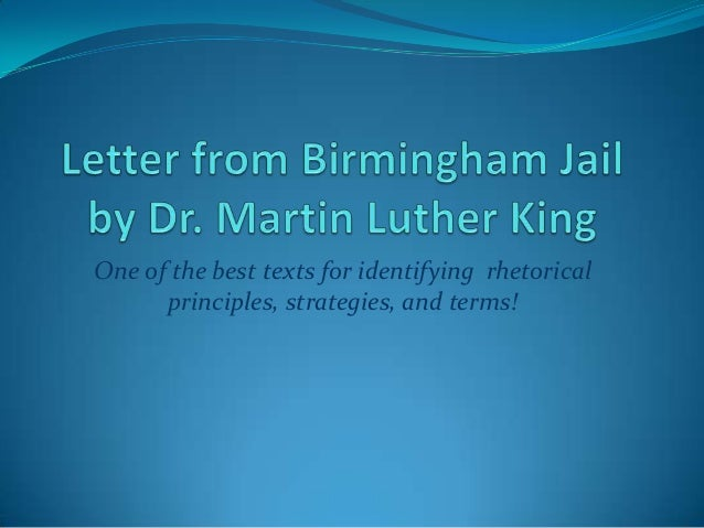 letter from birmingham jail 1 one of the best texts for identifying rhetoricalprinciples strategies and terms