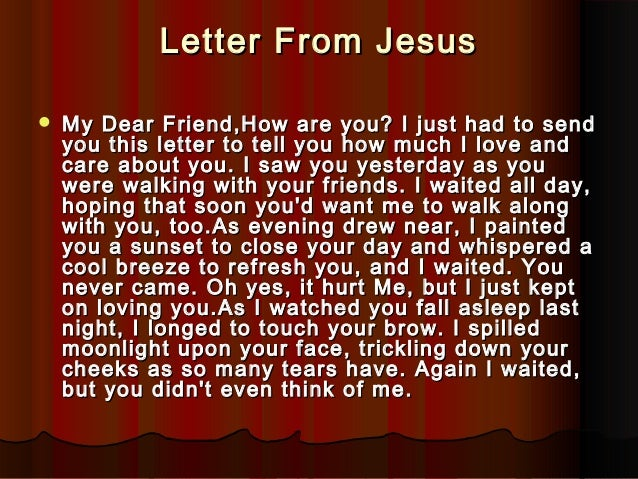 Letter From JesusLetter From Jesus  My Dear Friend,How are you? I just had to sendMy Dear Friend,How are you? I just had ...
