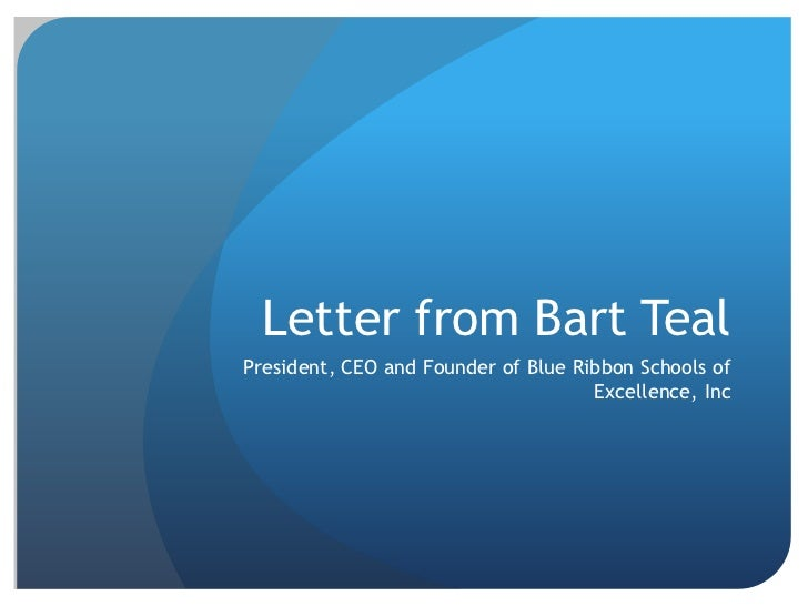Letter from Bart Teal<br />President, CEO and Founder of Blue Ribbon Schools of Excellence, Inc<br />
