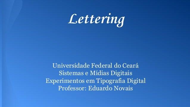 Universidade Federal do Ceará  Sistemas e Mídias Digitais  Experimentos em Tipografia Digital  Professor: Eduardo Novais