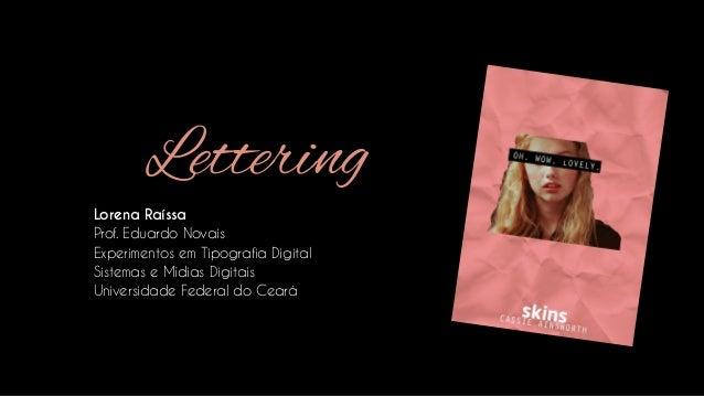 Lettering  Lorena Raíssa  Prof. Eduardo Novais  Experimentos em Tipografia Digital  Sistemas e Mídias Digitais  Universida...