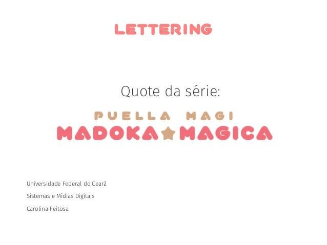 LETTERING  Quote da série:  Universidade Federal do Ceará  Sistemas e Mídias Digitais  Carolina Feitosa