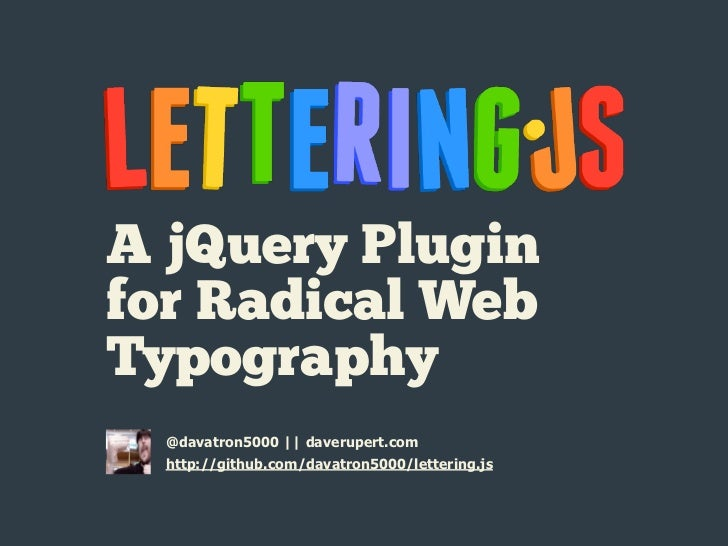 A jQuery Pluginfor Radical WebTypography  @davatron5000 || daverupert.com  http://github.com/davatron5000/lettering.js