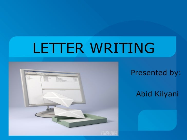 LETTER WRITING Presented by:  Abid Kilyani