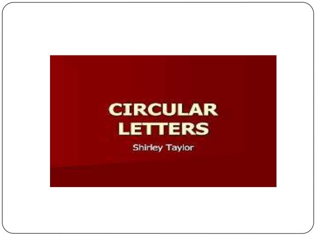 write circular letter It has same method of writing but (not a circular letter) documents similar to circulars (circular letters)notices,memo.