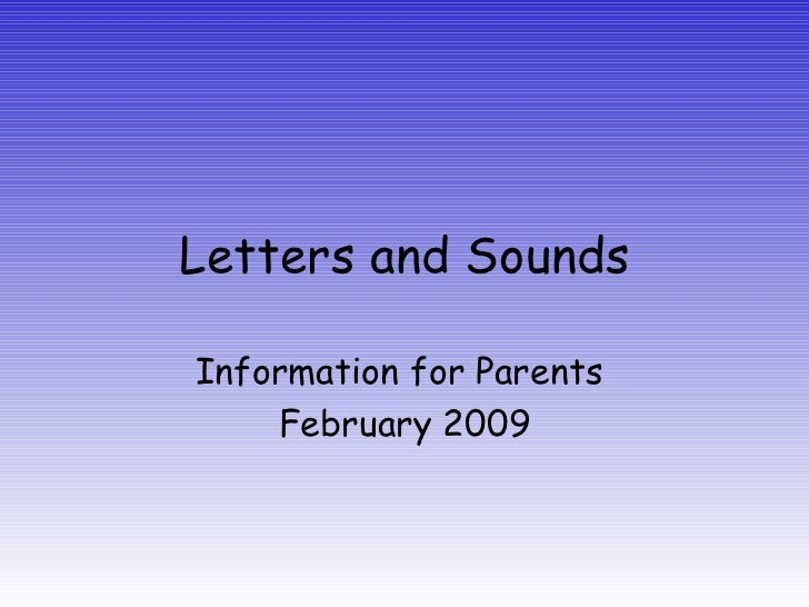 Letters and Sounds Information for Parents  February 2009
